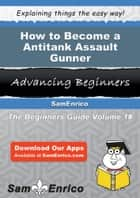 How to Become a Antitank Assault Gunner ebook by Stacie Finney