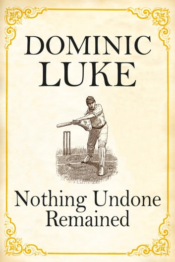 Nothing Undone Remained ebook by Dominic Luke