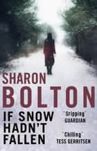 If Snow Hadn't Fallen (a Lacey Flint short story) - A Lacey Flint Short Story ebook by Sharon Bolton