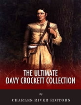The Ultimate Davy Crockett Collection ebook by Charles River Editors, Davy Crockett, John Abbott