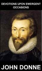 Devotions Upon Emergent Occasions [avec Glossaire en Français] ebook by John Donne, Eternity Ebooks
