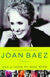 And A Voice to Sing With - A Memoir ebook by Joan Baez