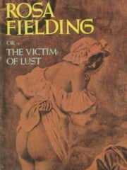Rosa Fielding, Or The Victim Of Lust ebook by Anonymous