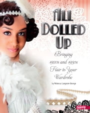 All Dolled Up - Bringing 1920s and 1930s Flair to Your Wardrobe ebook by Rebecca Ann Langston-George