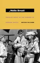 Hello, Hello Brazil - Popular Music in the Making of Modern Brazil ebook by Bryan McCann