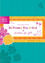 The One Year Be-Tween You and God - Devotions for Girls ebook by Sandra Byrd