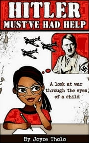 Hitler Must've Had Help - A look at war through the eyes of a child ebook by Joyce Tholo