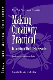 Making Creativity Practical: Innovation That Gets Results ebook by Gryskiewicz, Stan