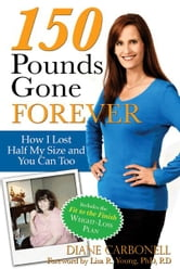 150 Pounds Gone Forever - How I Lost Half My Size and You Can Too ebook by Diane Carbonell