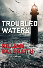 Troubled Waters - An Alice Rice Mystery: Book 6 ebook by Gillian Galbraith