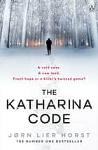 The Katharina Code - You loved Wallander, now meet Wisting. ebook by Jørn Lier Horst, Anne Bruce