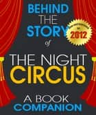 The Night Circus: Behind the Story For the Fans, By the Fans - A Book Companion (Background Information Booklet) ebook by Sarah Reagan