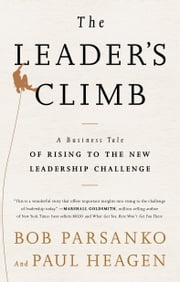 The Leader's Climb - A Business Tale of Rising to the New Leadership Challenge ebook by Bob Parsanko, Paul Heagen