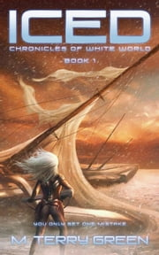 Iced - Chronicles of White World Book 1 ebook by M. Terry Green
