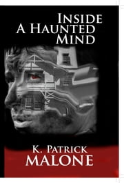 Inside a Haunted Mind ebook by K. Patrick Malone
