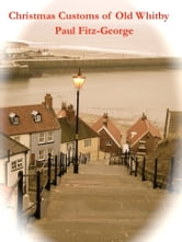 Christmas Customs of Old Whitby ebook by Paul Fitz-George