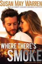 Where There's Smoke ebook by Susan May Warren