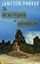 The Horseman at Midnight ebook by Jameson Parker