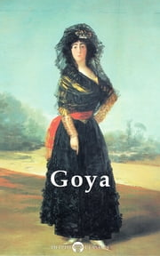 Complete Paintings of Francisco de Goya (Delphi Classics) ebook by Francisco de Goya,Delphi Classics