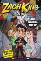Zach King: The Magical Mix-Up eBook by Zach King