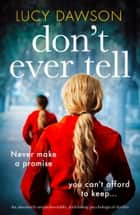 Don't Ever Tell - An absolutely unputdownable, nail-biting psychological thriller eBook by Lucy Dawson
