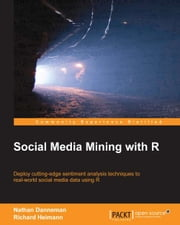 Social Media Mining with R ebook by Nathan Danneman,Richard Heimann