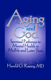 Aging and God - Spiritual Pathways to Mental Health in Midlife and Later Years ebook by William M Clements,Harold G Koenig