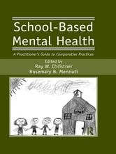 School-Based Mental Health - A Practitioner's Guide to Comparative Practices ebook by Ray W. Christner,Rosemary B. Mennuti