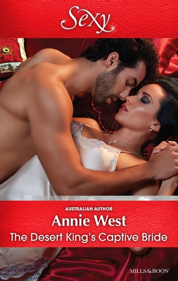 The Desert King's Captive Bride ebook by Annie West