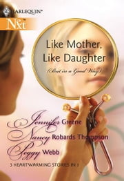 Like Mother, Like Daughter (But in a Good Way) - Born in My Heart\Becoming My Mother...\The Long Distance Mother ebook by Jennifer Greene,Nancy Robards Thompson,Peggy Webb
