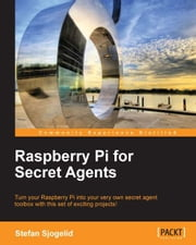 Raspberry Pi for Secret Agents ebook by Stefan Sjogelid