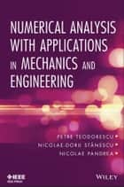 Numerical Analysis with Applications in Mechanics and Engineering ebook by Nicolae-Doru Stanescu, Nicolae Pandrea, Petre Teodorescu