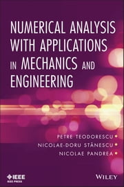 Numerical Analysis with Applications in Mechanics and Engineering ebook by Nicolae-Doru Stanescu,Nicolae Pandrea,Petre Teodorescu