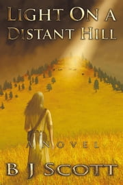 Light on a Distant Hill - A Novel of the Indian West ebook by BJ Scott