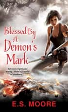 Blessed By a Demon's Mark ebook by E.S. Moore