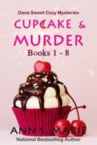Cupcake & Murder (Dana Sweet Cozy Mysteries Books 1-8) ebook by Ann S. Marie