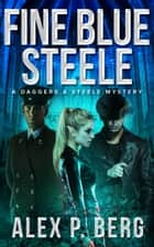 Fine Blue Steele ebook by Alex P. Berg