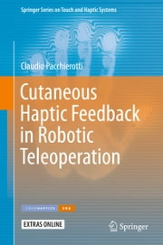 Cutaneous Haptic Feedback in Robotic Teleoperation ebook by Claudio Pacchierotti