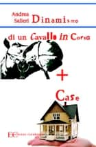 Dinamismo di un cavallo in corsa più case ebook by Andrea Salieri