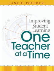 Improving Student Learning One Teacher at a Time ebook by Jane E. Pollock