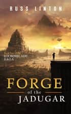 Forge of the Jadugar - The Stormblade Saga, #2 ebook by Russ Linton