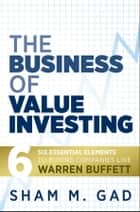 The Business of Value Investing ebook by Sham M. Gad