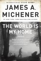 The World Is My Home - A Memoir ebook by James A. Michener
