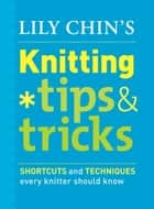 Lily Chin's Knitting Tips and Tricks ebook by Lily Chin