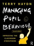 Managing Pupil Behaviour - Improving the classroom atmosphere ebook by Terry Haydn