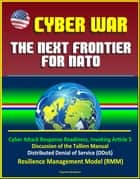 Cyber War: The Next Frontier for NATO - Cyber Attack Response Readiness, Invoking Article 5, Discussion of the Tallinn Manual, Distributed Denial of Service (DDoS), Resilience Management Model (RMM) ebook by Progressive Management