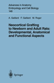 Neocortical Grafting to Newborn and Adult Rats: Developmental, Anatomical and Functional Aspects ebook by Afsaneh Gaillard,Frederic Gaillard,Michel Roger