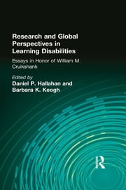 Research and Global Perspectives in Learning Disabilities - Essays in Honor of William M. Cruikshank ebook by Daniel P. Hallahan,Barbara K. Keogh