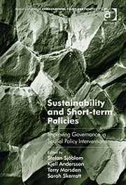 Sustainability and Short-term Policies - Improving Governance in Spatial Policy Interventions ebook by Dr Sarah Skerratt,Professor Kjell Andersson,Professor Terry Marsden,Professor Stefan Sjöblom,Professor Adrian McDonald