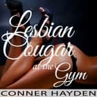 Lesbian Cougar at the Gym audiobook by Conner Hayden
